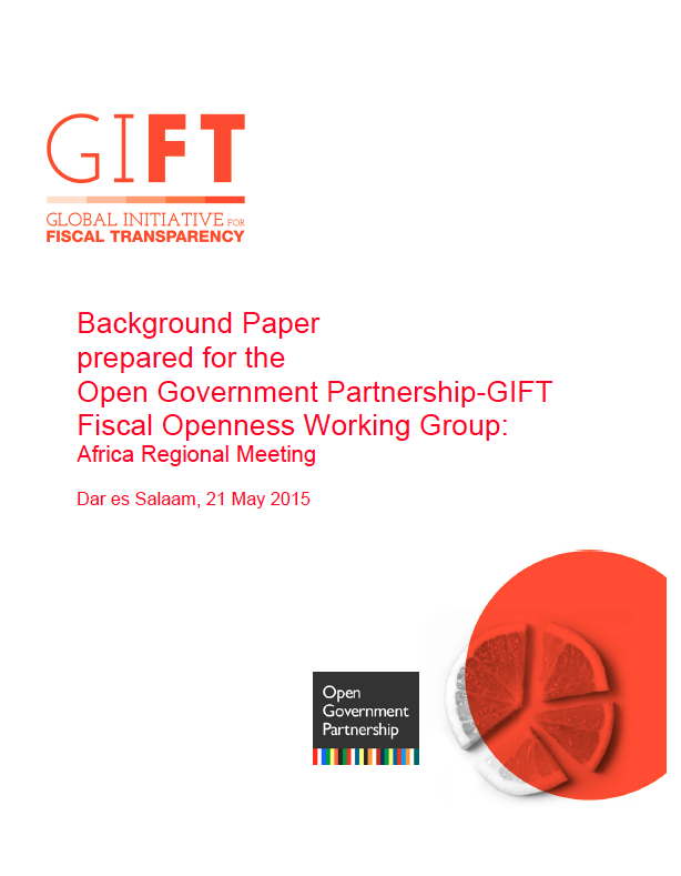 Background Paper prepared for the Open Government Partnership-GIFT Fiscal Openness Working Group: Africa Regional Meeting